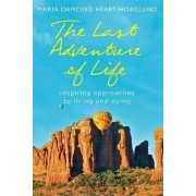 The Last Adventure of Life by Maria Dancing Heart Hoaglund