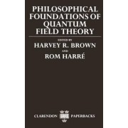 Philosophical Foundations of Quantum Field Theory by Harvey R. Brown