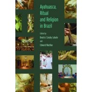 Ayahuasca, Ritual and Religion in Brazil by Beatriz Caiuby Labate