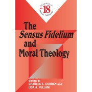 The Sensus Fidelium and Moral Theology: Readings in Moral Theology No. 18