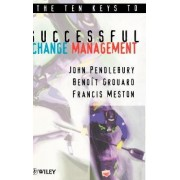 The Ten Keys to Successful Change Management by A. John Pendlebury