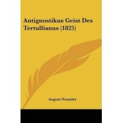 Antignostikus Geist Des Tertullianus (1825) by August Neander