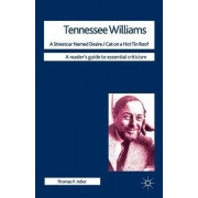 Tennessee Williams - A Streetcar Named Desire/Cat on a Hot Tin Roof by Thomas P. Adler