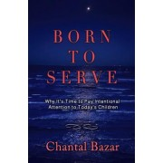 Born to Serve: Why It's Time to Pay Intentional Attention to Today's Children