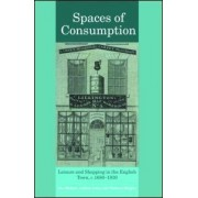 Spaces Of Consumption: Shopping And Leisure In The English Town, C.1680-1830