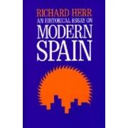 An Historical Essay on Modern Spain by Richard Herr