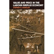 Value and Price in the Labour-Surplus Economy by Stephen A. Marglin