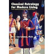 Classical Astrology for Modern Living by J.Lee Lehman