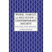 Work, Family and Religion in Contemporary Society by Nancy Tatom Ammerman