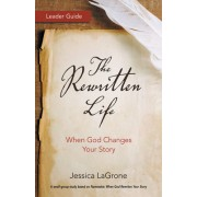 The Rewritten Life Leader Guide: When God Changes Your Story