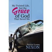 My Twisted Life, But the Grace of God That Saved Me