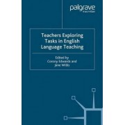 Teachers Exploring Tasks in English Language Teaching by Corony Edwards