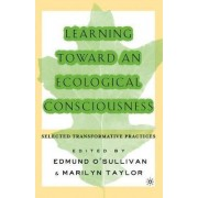 Learning Toward an Ecological Consciousness 2099 by Edmund O'Sullivan