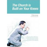 The Church Is Built on Your Knees by Dr Pildo Joung