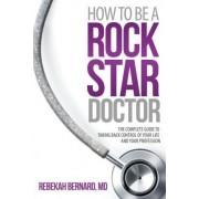 How to Be a Rock Star Doctor by Rebekah Bernard