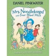 Mrs. Noodlekugel and Four Blind Mice by Daniel Manus Pinkwater