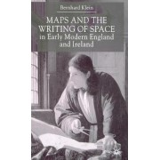 Maps and the Writing of Space in Early Modern England and Ireland by Bernherd Klein
