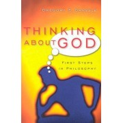 Thinking about God by Gregory E Ganssle