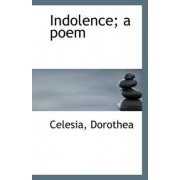 Indolence; A Poem by Celesia Dorothea