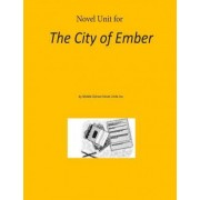 Novel Unit for the City of Ember by Middle School Novel Units Inc