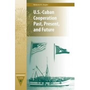 U.S.-Cuban Cooperation Past, Present, and Future by Melanie M Ziegler