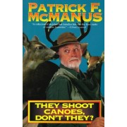 They Shoot Canoes, Don't They? by Patrick F McManus