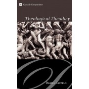 Theological Theodicy by Daniel Castelo
