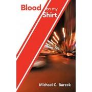 Blood On My Shirt by Michael C. Burzek