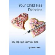 Your Child Has Diabetes by Diane Cairns