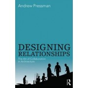 Designing Relationships: the Art of Collaboration in Architecture by Andrew Pressman