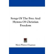 Songs Of The Free And Hymns Of Christian Freedom by Maria Weston Chapman