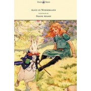 Alice in Wonderland - Illustrated by Frank Adams by Lewis Carroll