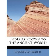 India as Known to the Ancient World by Gauranganath Banerjee