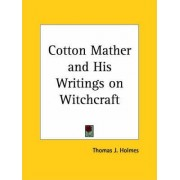 Cotton Mather and His Writings on Witchcraft by Thomas J. Holmes