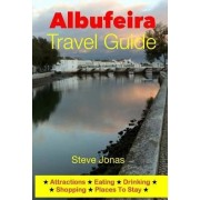 Albufeira Travel Guide - Attractions, Eating, Drinking, Shopping & Places to Stay by Steve Jonas