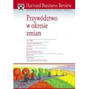 Harvard Business Review. Przywództwo w okresie zmian