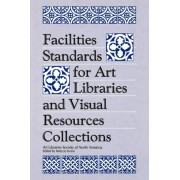 Facilities Standards for Art Libraries and Visual Resources Collections by Betty Jo Irvine