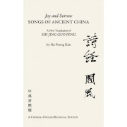 Joy and Sorrow - Songs of Ancient China: A New Translation of Shi Jing Guo Feng: A Chinese-English Bilingual Edition