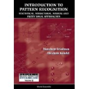 Introduction To Pattern Recognition: Statistical, Structural, Neural And Fuzzy Logic Approaches by Menahem Friedman