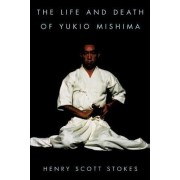 The Life and Death of Yukio Mishima by Henry Scott Stokes