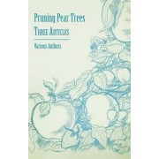 Pruning Pear Trees - Three Articles by Various