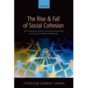 The Rise and Fall of Social Cohesion by Christian Albrekt Larsen