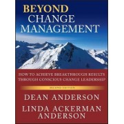 Beyond Change Management by Dean Anderson