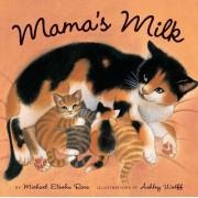 Mama's Milk by Michael Elsohn Ross