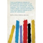The Illustrious Order of Hospitalers and Knights of St. John of Jerusalem; Peter Gerard, the Founder, and the Three Great Grand Masters of the Illustrious Order of St. John of Jerusalem by Smith John Corson 1832-1911