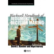 Blackwell Handbook of Judgment and Decision Making by Derek J. Koehler