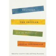 Religion, the Secular, and the Politics of Sexual Difference by Linell E. Cady