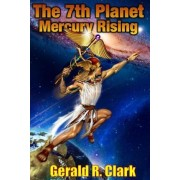 The 7th Planet, Mercury Rising by MR Gerald R Clark