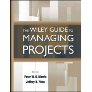 The Wiley Guide to Managing Projects by Peter W. G. Morris