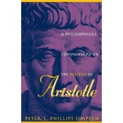 A Philosophical Commentary on the Politics of Aristotle by Peter L. Phillips Simpson